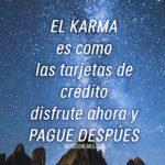 El karma es como las tarjetas s crédito, disfrute ahora y Pague después -historias o estados- memes en linea